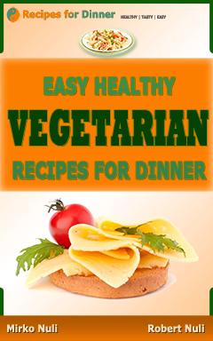 Recipes for dinner: Easy healthy vegetarian recipes for dinner